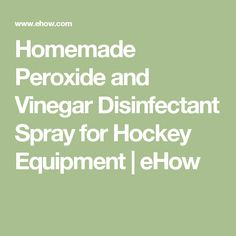 Homemade Peroxide and Vinegar Disinfectant Spray for Hockey Equipment | eHow