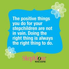 Take the stepmom high road. The positive things you do for your stepchildren are not in vain. Doing the right thing is always the right thing to do. http://www.stepmommag.com/2015/12/19/stepmom-tip-take-the-stepmom-high-road/#.VnVsIsqr4u0