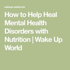 How to Help Heal Mental Health Disorders with Nutrition | Wake Up World
