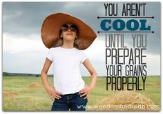Weed 'em and Reap: You aren't cool until you Prepare Your Grains Properly! --how improperly preparing grains can give people symptoms similar to gluten intolerance and how to prepare them properly (and thus not avoid gluten) Be Natural, Natural Health, Natural Living, Grain Foods, Foods With Gluten, Healthy Choices, Healthy Life, Healthy Grains, Healthy Living