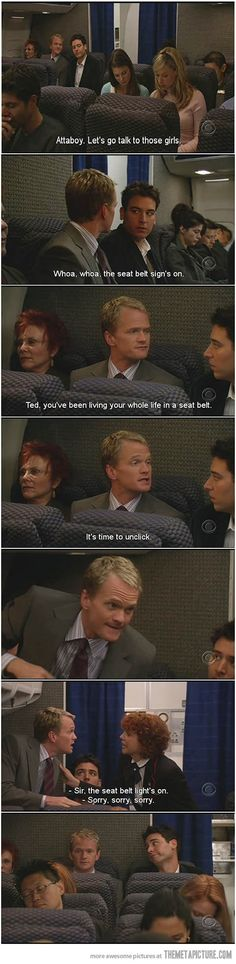 """Barney: """"Ted, you've been living your whole life in a seat belt. It's time to unclick!"""""""
