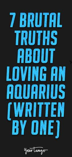 Has an Aquarius caught your eye? Here are 7 truths you must know about loving an Aquarius zodiac sign to successfully woo the water-bearer and what it's like to be in a relationship with an Aquarius.
