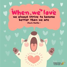 Kormore.com / Daily quotes: When we love we always strive  to become better than we are ▶한국콘텐츠진흥원 ▶KOCCA ▶Korean Content ▶KoreanContent ▶KORMORE