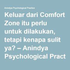 Keluar dari Comfort Zone itu perlu untuk dilakukan, tetapi kenapa sulit ya? – Anindya Psychological Practice