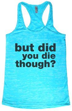 "BaffleGear ""But Did You Die Though?"" Tahiti Blue Yoga Tank Top - crossfit clothes, funny yoga tanks, womens clothing, workout tank, gym tank"