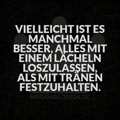 Spruchbilder24.de - Die besten Sprüche, Zitate und Fakten als Bilder!: Vielleicht ist es manchmal besser, alles mit einem Lächeln loszulassen, als mit Tränen festzuhalten