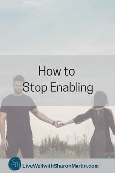 How to Stop Enabling - Live Well with Sharon Martin Sharon Martin, Codependency Recovery, Assertiveness, Enabling, Healthy Relationships, Self Esteem, Self Care, Wellness, Self Confidence