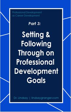 Professional Development as Career Development, Part 3: Setting + Following Through on Professional Development Goals | Having goals is great, but following through on them is better! Use this post to figure out how to ensure your success by setting up an action plan that is impossible for you to ignore. | lindsaygranger.com