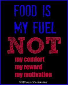 Food is my fuel NOT my comfort my reward my motivation