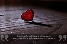 Quando vide la mia tristezza lei voleva andare, ma era già scritto che quella notte avrei perso il suo amore.