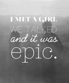 I met a girl We talked and it was EPIC