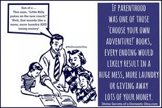If parenthood was one of those choose your own adventure books, every ending would likely result in a mess, laundry or losing lots of money via @NoDomesticDivas