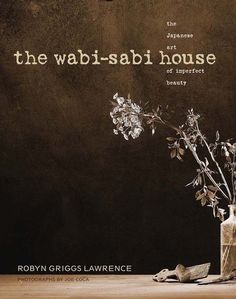 The Wabi-Sabi House, a book about the Japanese art of finding beauty in imperfection.    Wabi-sabi is not a decorating style, but rather a mindset, with no list of rules. Creating a wabi-sabi home is the result of developing our wabigokoro, or wabi mind and heart: living modestly, learning to be satisfied with life once we strip away the unnecessary, and living in the moment.