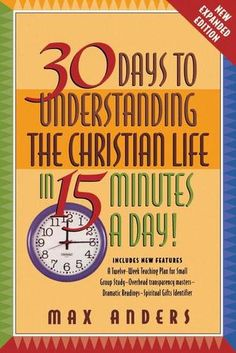 30 Days to Understanding the Christian Life in 15 Minutes a Day! by Max Anders