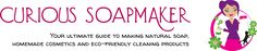 Curious Soapmaking and Cosmetics Making » ...your guide to making natural soap and other bath & body products!