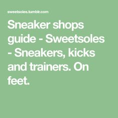 Sneaker shops guide - Sweetsoles - Sneakers, kicks and trainers. On feet.
