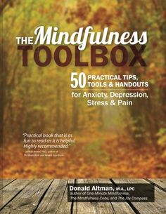 The Mindfulness Toolbox: 50 Practical Tips, Tools & Handouts for Anxiety, Depression, Stress & Pain by Donald Altman