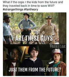 What if the cops are the kids from the future and they traveled back in time to save Will?  #strangerthings #fantheory