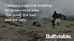 Category page link building for ecommerce sites. The good, the bad and the ugly.