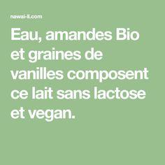 Eau, amandes Bio et graines de vanilles composent ce lait sans lactose et vegan.