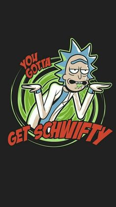 Wallpaper Iphone Funny - Rick and Morty x You Gotta Get Schwifty - Rick And Morty Drawing, Rick And Morty Tattoo, Rick And Morty Quotes, Rick And Morty Poster, Cartoon Cartoon, Cartoon Wallpaper, Deadpool Wallpaper, Hd Wallpaper, Tatuaje Rick And Morty