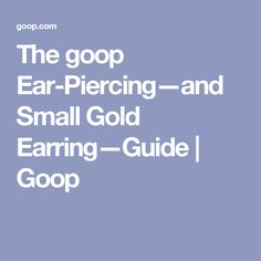 The goop Ear-Piercing—and Small Gold Earring—Guide | Goop