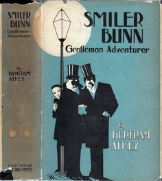 "Smiler Bunn, Gentleman-Adventurer. Bertram Atkey. New York: Lincoln Mac Veagh, The Dial Press, 1926. First edition. Original dust jacket by Beth Morris. ""Smiler Bunn - genial, fat, kindly, shrewd, unscrupulous, implacable, successful, - joins the ranks of Sherlock Holmes, Raffles, Rouletabille, Secret-Service Smith, and the rest of that gallant company of intellectuals who live in fiction and subsist on crime. Like Holmes himself, the Smiler is immortal."""