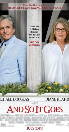And So It Goes (2014) Michael Douglas & Diane Keaton. A self-centred realtor enlists the help of his neighbour when he's suddenly left in charge of the granddaughter he never knew existed until his estranged son drops her off at his home.