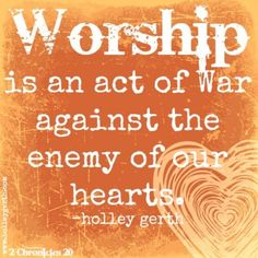 Worship is an Act of War by Holley Gerth