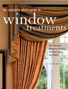 the complete photo guide to window treatments diy draperies curtains valances swags