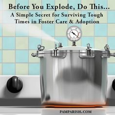 Before You Explode, Do This… A Simple Secret for Surviving Tough Times in Foster Care and Adoption