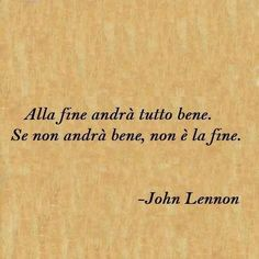 Italian quotes, best, wise, sayings, john lennon John Lennon, Quotes To Live By, Me Quotes, Wisdom Quotes, Everything Will Be Ok, Quotes Thoughts, Italian Quotes, Frases Tumblr, Motivation