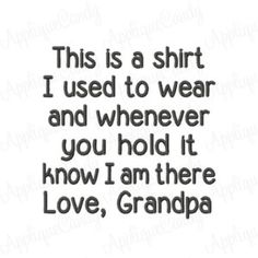 This is a shirt I used to wear and whenever you hold it know I am there Love Grandpa Embroidery Design 3x3 4x4 5x5 6x6 INSTANT DOWNLOAD