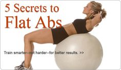 You want flat abs and Shape provides you with five secrets to flat ab success:    Free ab workout tip # 1: Stay in control. Don't use momentum (for example, rocking your upper body back and forth) instead of your abs to do the work. Keep your middle muscles contracted throughout the entire range of motion. Let them pull your shoulders and/or hips off the floor.  Free ab workout tip # 2: Know when to take it easy. Your rectus abdominis, the large ab muscle, responds best to high-intensity…