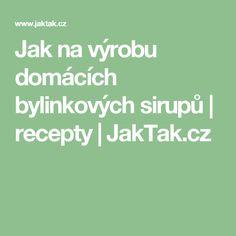 Jak na výrobu domácích bylinkových sirupů | recepty | JakTak.cz Syrup