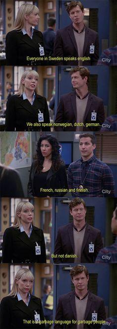 Danish is a garbage language for garbage people. Brooklyn Nine-Nine.
