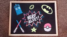 Nerd Alert! Chalkboard - Customizable by OneChalkMama on Etsy.  She customizes them with your favorites!