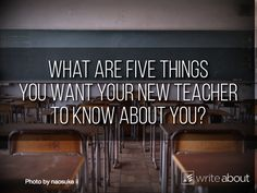 What are five things you want your teacher to know about you?