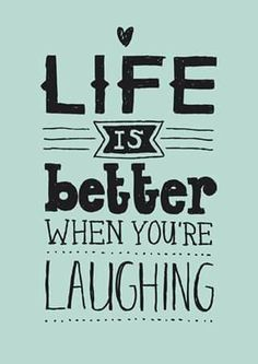 I'm always put in a super good mood when I cry of laughter, and it's true life is better when you're laughing.