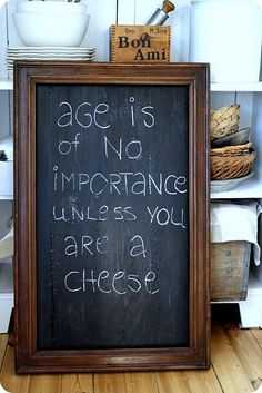 """Age is of no importance unless you are a cheese."" board"