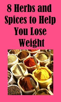 8 Spices to Help You Lose Weight - 1- Cayenne pepper stimulates the metabolism 2- Cinnamon causes weight loss – stabilize blood sugar ~ 3- Cloves – thermogenic 4- Cumin potent antioxidants – detoxify the liver, stimulate weight loss. 5- Mustard thermogenic weight loss herb that boosts the metabolic rate by almost 25 percent. 6- Garlic energizes and detoxifies – stabilizes blood sugar ~ 7- Black pepper blocks the formation of new fat cells. 8- Ginger a warming spice – anti-inflammatory.