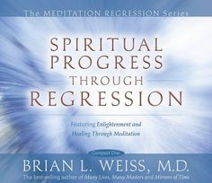 Spiritual Progress Through Regression - Enlightenment and Healing Through Meditation Regression Therapy, Past Life Regression, Dr Brian Weiss, Only Love Is Real, Learn To Meditate, Guided Meditation, Learn Meditation, My Escape, Spiritual Awakening