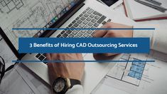 Working closely with CAD outsourcing services providers brings several benefits in this era of specialized services and ever-intensifying global competition.