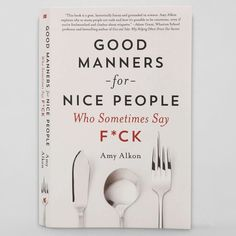 Good Manners for Nice People Who Sometimes Say F*ck.