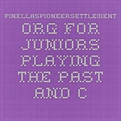 pinellaspioneersettlement.org  For Juniors Playing the Past and Cadette Finding Common Ground Badges