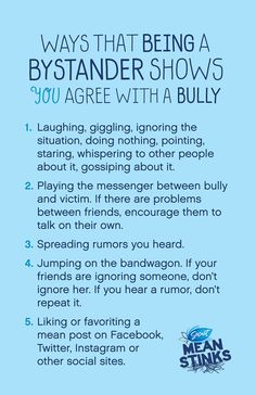 Ways That Being a Bystander Shows You Agree With a Bully. Encourage kids to speak up for bullying targets not to be a bystander!