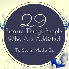 29 Bizarre Things People Who Are Addicted To Social Media Do - http://360phot0.com/29-bizarre-things-people-who-are-addicted-to-social-media-do/