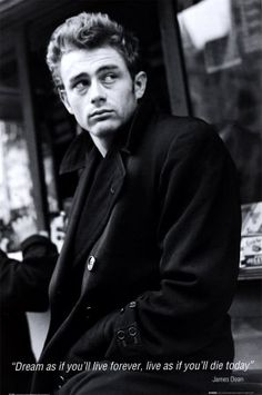 James Dean:  Dream as if you´ll live forever, live as if you'll die today