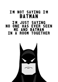 i'm not saying i'm batman. El Humor, Batman Quotes, Gamer Quotes, Batman Poster, Kids Room, Boy Room, Batwoman, Im Batman, Batman Room