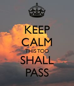 KEEP CALM THIS TOO SHALL PASS - KEEP CALM AND CARRY ON Image Generator - brought to you by the Ministry of Information